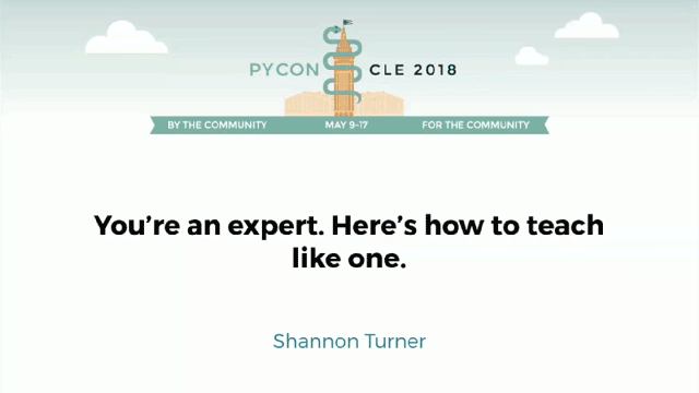 PyCon 2018 - You're an expert. Here's how to teach like one.